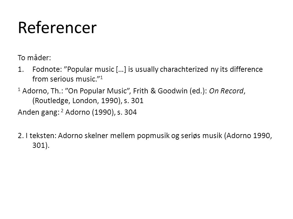 Referencer To måder: Fodnote: Popular music […] is usually charachterized ny its difference from serious music. 1.